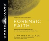 Forensic Faith: A Homicide Detective Makes the Case for a More Reasonable, Evidential Christian Faith - unabridged audio book on CD