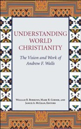 Understanding World Christianity: The Vision and Work of Andrew F. Walls