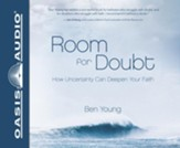 Room for Doubt: How Uncertainty Can Deepen Your Faith - unabridged audio book on CD