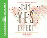 The Yes Effect: Accepting God's Invitation to Transform the World Around You - unabridged audio book on CD