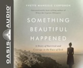 Something Beautiful Happened: A Story of Survival and Courage in the Face of Evil - unabridged audiobook on CD