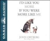 I'd Like You More if You Were More Like Me: Getting Real About Getting Close - unabridged audiobook on CD