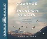 Courage for the Unknown Season: Navigating What's Next with Confidence and Hope - unabridged audio book on CD