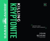 Killing Kryptonite: Destroy What Steals Your Strength - unabridged audio book on CD