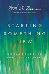 Starting Something New: Spiritual Direction for Your God-Given Dream - eBook