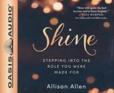 Shine: Stepping Into the Role You Were Made For - unabridged audio book on CD