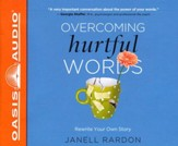 Overcoming Hurtful Words: Rewrite Your Own Story - unabridged audiobook on CD
