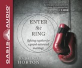 Enter the Ring: Fighting Together for a Gospel-Saturated Marriage - unabridged audiobook edition on CD