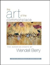 The Art of Commonplace: The Agrarian Essays of  Wendell Berry