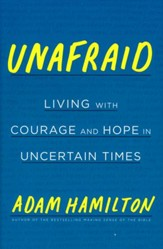 Unafraid: Living with Courage and Hope in Uncertain Times
