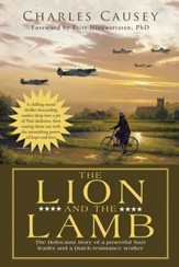The Lion and the Lamb: The True Holocaust Story of a Powerful Nazi Leader and a Dutch Resistance Worker