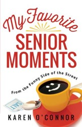 My Favorite Senior Moments: From the Funny Side of the Street - eBook