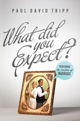 What Did You Expect?: Redeeming the Realities of Marriage - eBook