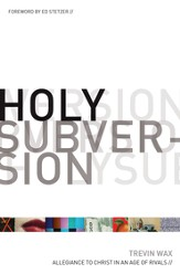 Holy Subversion: Allegiance to Christ in an Age of Rivals - eBook
