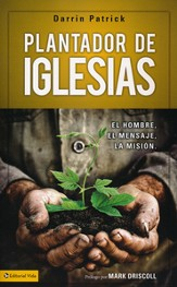 Plantador de Iglesias: El Hombre, el Mensaje, la Misión  (Church Planter: The Man, the Mission, the Message)