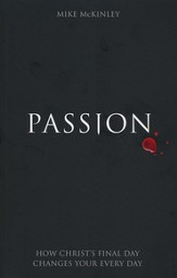 Passion: How Christ's Final Day Changes Your Every Day