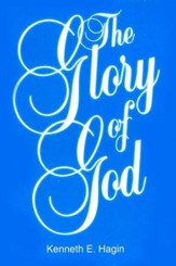 The Glory of God (Kenneth E. Hagin)