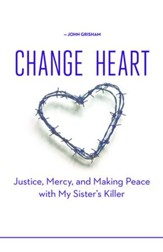 Change of Heart: Justice, Mercy, and Making Peace with My Sister's Killer - eBook