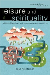 Leisure and Spirituality (Engaging Culture): Biblical, Historical, and Contemporary Perspectives - eBook
