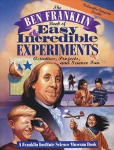 The Ben Franklin Book of Easy and  Incredible Experiments: Activities, Projects and Science Fun
