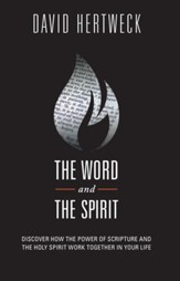 The Word and the Spirit: Discover How the Power of Scripture and the Holy Spirit Work Together in Your Life - eBook