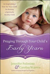 Praying Through Your Child's Early Years: An Inspirational Year-by-Year Guide for Raising a Spiritually Healthy Child - Slightly Imperfect