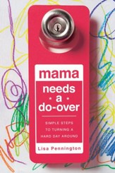 Mama Needs a Do-Over: Simple Steps to Turning a Hard Day Around - eBook