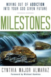 Milestones: Moving Out of Addiction Into Your God Given Future - eBook