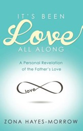 It's Been Love All Along: A Personal Revelation of the Father's Love - eBook