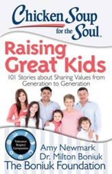 Chicken Soup for the Soul: Raising Great Kids: 101 Stories about Sharing Values from Generation to Generation - eBook