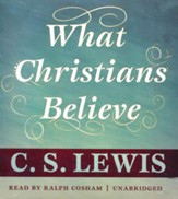 What Christians Believe - unabridged audiobook on CD