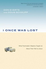 I Once Was Lost: What Postmodern Skeptics Taught Us About Their Path to Jesus - eBook