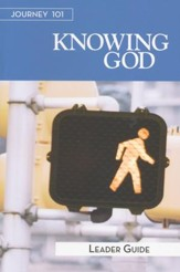 Journey 101: Knowing God, Leader Guide