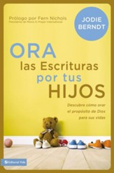Ora las Escrituras por tus Hijos  (Praying the Scriptures for Your Children)