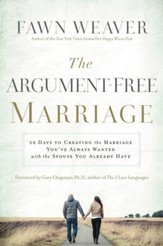 The Argument-Free Marriage: 28 Days to Creating the Marriage You've Always Wanted with the Spouse You Already Have - eBook