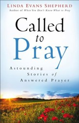 Called to Pray: Astounding Stories of Answered Prayer - eBook