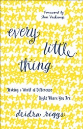 Every Little Thing: Making a World of Difference Right Where You Are - eBook