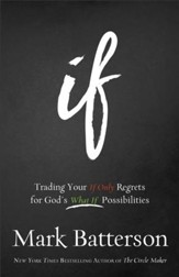 If: Trading Your If Only Regrets for God's What If Possibilities - eBook