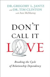 Don't Call It Love: Breaking the Cycle of Relationship Dependency - eBook
