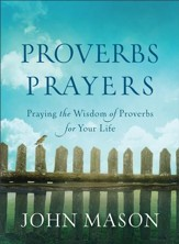 Proverbs Prayers: Praying the Wisdom of Proverbs for Your Life - eBook