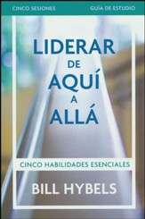 Liderar de Aquí a Allá, Guía de Estudio  (Leading from Here to There Study Guide)