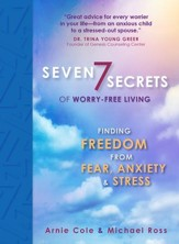 Seven Secrets of Worry-Free Living: Finding Freedom from Fear, Anxiety & Stress - eBook