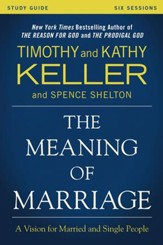 The Meaning of Marriage Study Guide: A Vision for Married and Unmarried People - eBook