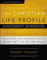 The Christian Life Profile Assessment Workbook Updated Edition: Developing Your Personal Plan to Think, Act, and Be Like Jesus / New edition - eBook