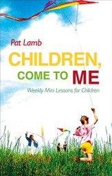 Children, Come to Me: Weekly Mini Lessons for Children - eBook