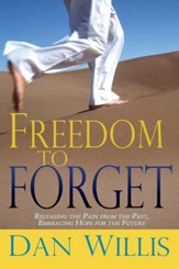 Freedom To Forget: Releasing the Pain From The Past, Embracing Hope For the Future - eBook