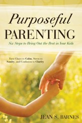 Purposeful Parenting: Six Steps to Bring Out the Best in Your Kids - eBook