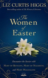 The Women of Easter: Encounter the Savior with Mary of Bethany, Mary of Nazareth, and Mary Magdalene - eBook