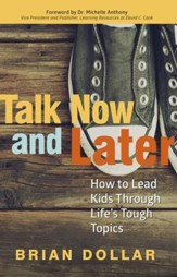 Talk Now and Later: How to Lead Kids Through Life's Tough Topics - eBook