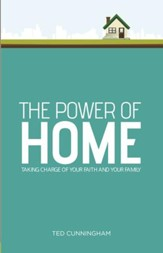 The Power of Home: Taking Charge of Your Faith and Your Family - eBook